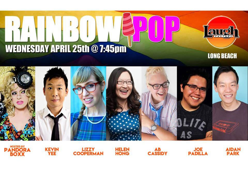 Rainbow Pop at Long Beach Laugh Factory – April 25th